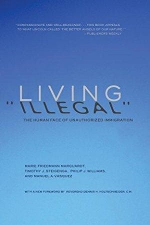 LIVING ILLEGAL:  HUMAN FACE OF UNAUTHORIZED IMMIGRATION