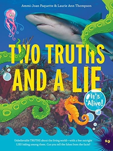 TWO TRUTHS AND A LIE:  IT'S ALIVE